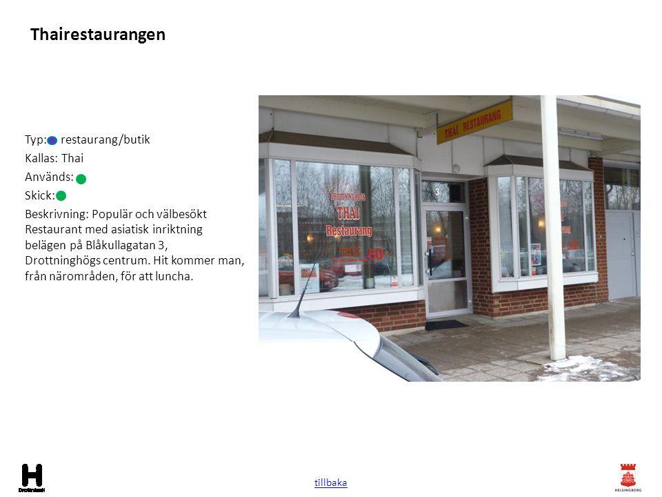 Thairestaurangen Typ: restaurang/butik Kallas: Thai Används: Skick: Beskrivning: Populär och välbesökt Restaurant med asiatisk inriktning belägen på B