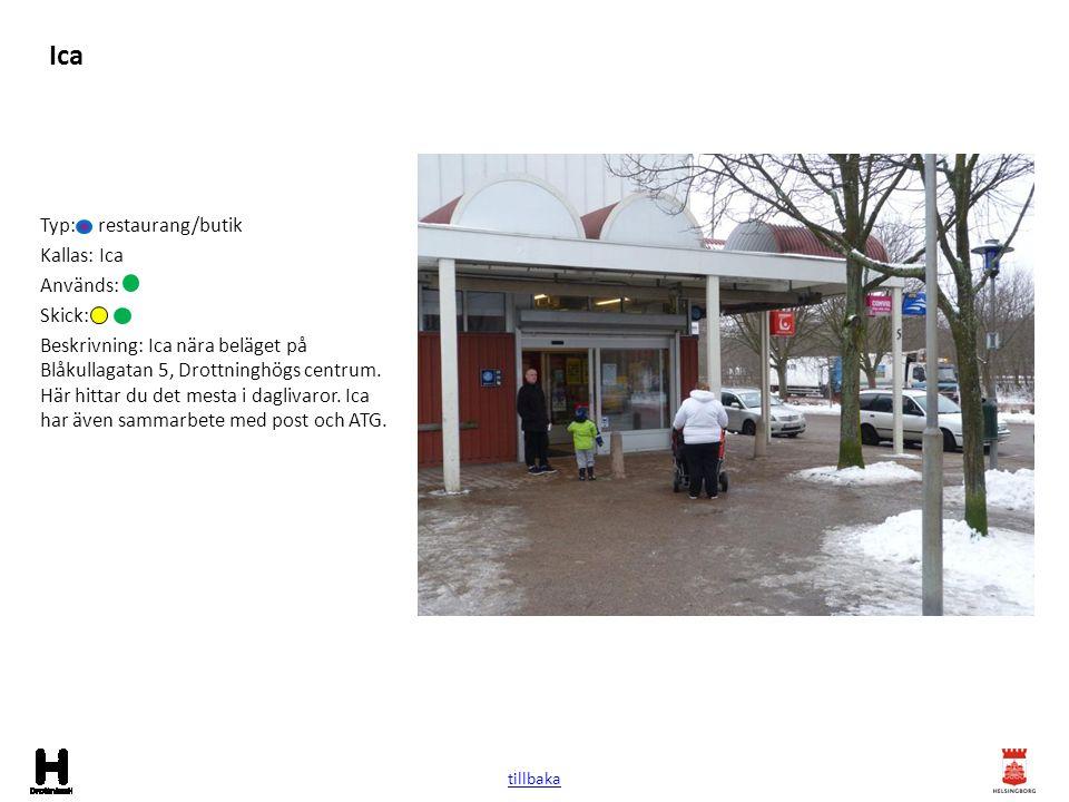 Ica Typ: restaurang/butik Kallas: Ica Används: Skick: Beskrivning: Ica nära beläget på Blåkullagatan 5, Drottninghögs centrum. Här hittar du det mesta