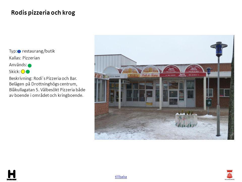 Rodis pizzeria och krog Typ: restaurang/butik Kallas: Pizzerian Används: Skick: Beskrivning: Rodi´s Pizzeria och Bar. Belägen på Drottninghögs centrum