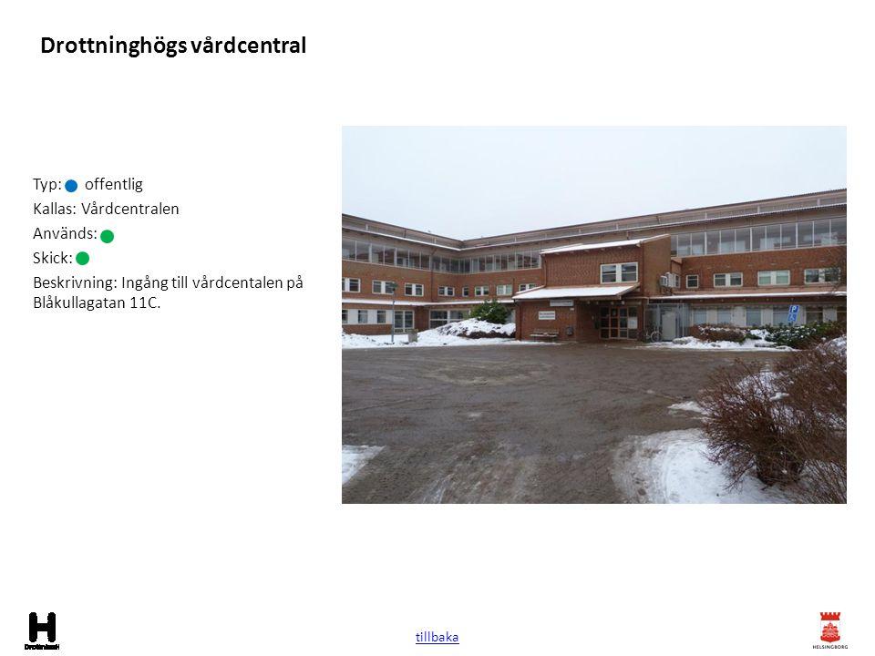Drottninghögs vårdcentral Typ: offentlig Kallas: Vårdcentralen Används: Skick: Beskrivning: Ingång till vårdcentalen på Blåkullagatan 11C. tillbaka