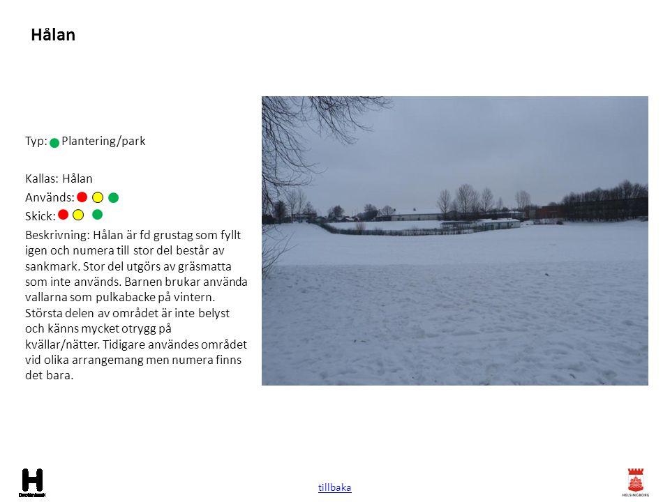 Hålan Typ: Plantering/park Kallas: Hålan Används: Skick: Beskrivning: Hålan är fd grustag som fyllt igen och numera till stor del består av sankmark.