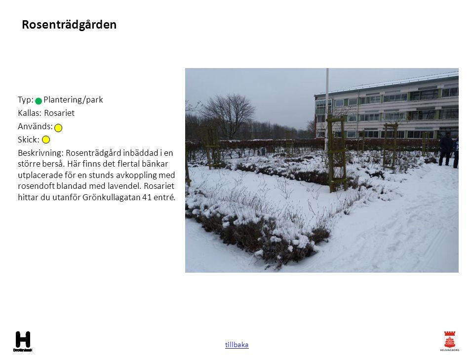 Rosenträdgården Typ: Plantering/park Kallas: Rosariet Används: Skick: Beskrivning: Rosenträdgård inbäddad i en större berså. Här finns det flertal bän