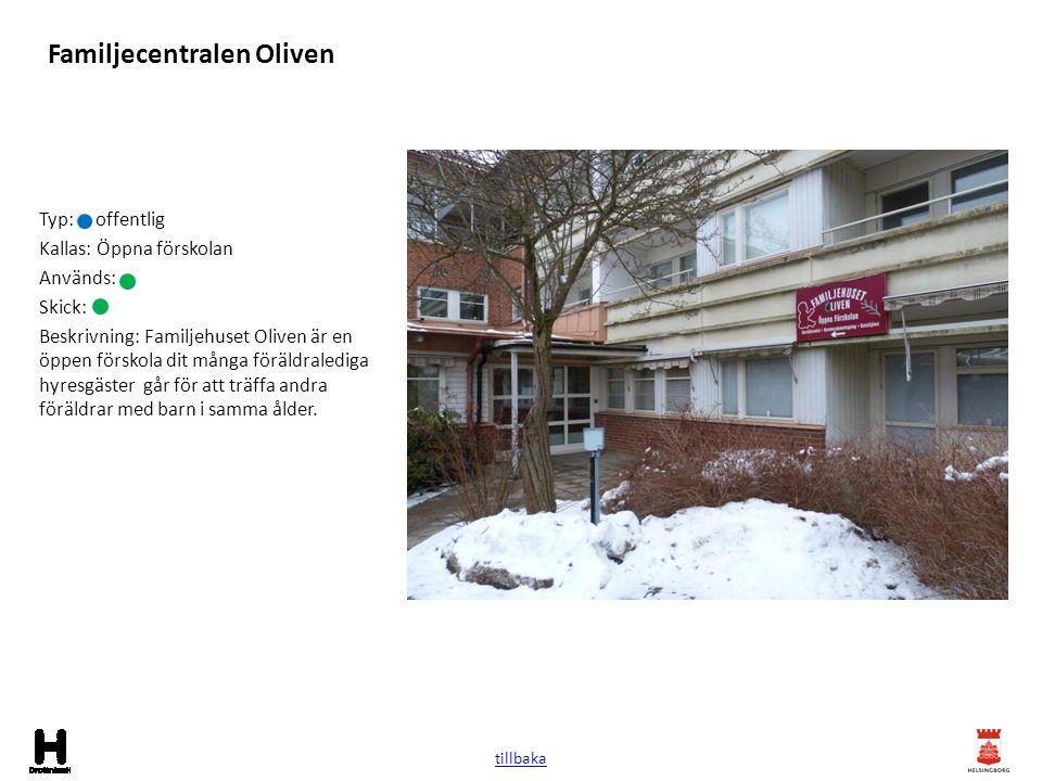 Familjecentralen Oliven Typ: offentlig Kallas: Öppna förskolan Används: Skick: Beskrivning: Familjehuset Oliven är en öppen förskola dit många föräldr