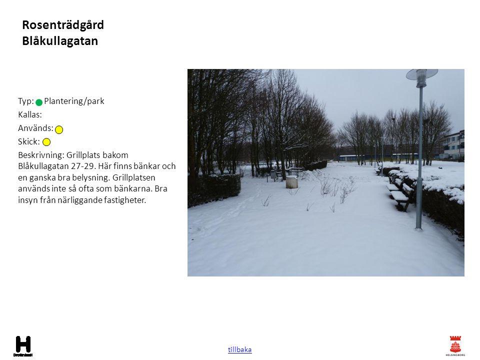 Rosenträdgård Blåkullagatan Typ: Plantering/park Kallas: Används: Skick: Beskrivning: Grillplats bakom Blåkullagatan 27-29. Här finns bänkar och en ga