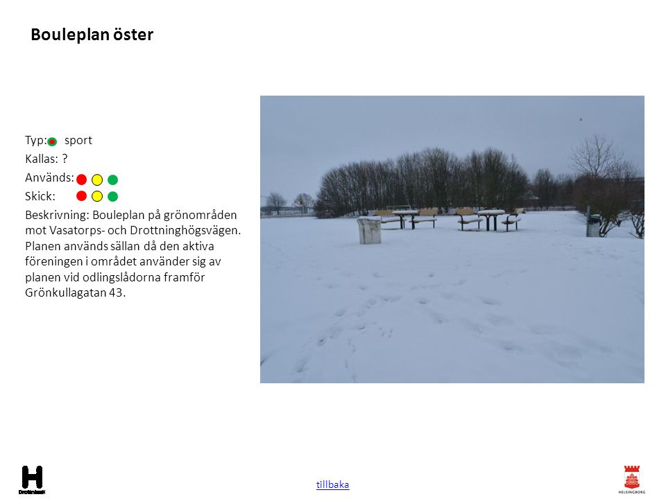 Bouleplan öster Typ: sport Kallas: ? Används: Skick: Beskrivning: Bouleplan på grönområden mot Vasatorps- och Drottninghögsvägen. Planen används sälla