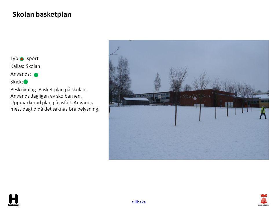 Skolan basketplan Typ: sport Kallas: Skolan Används: Skick: Beskrivning: Basket plan på skolan. Används dagligen av skolbarnen. Uppmarkerad plan på as