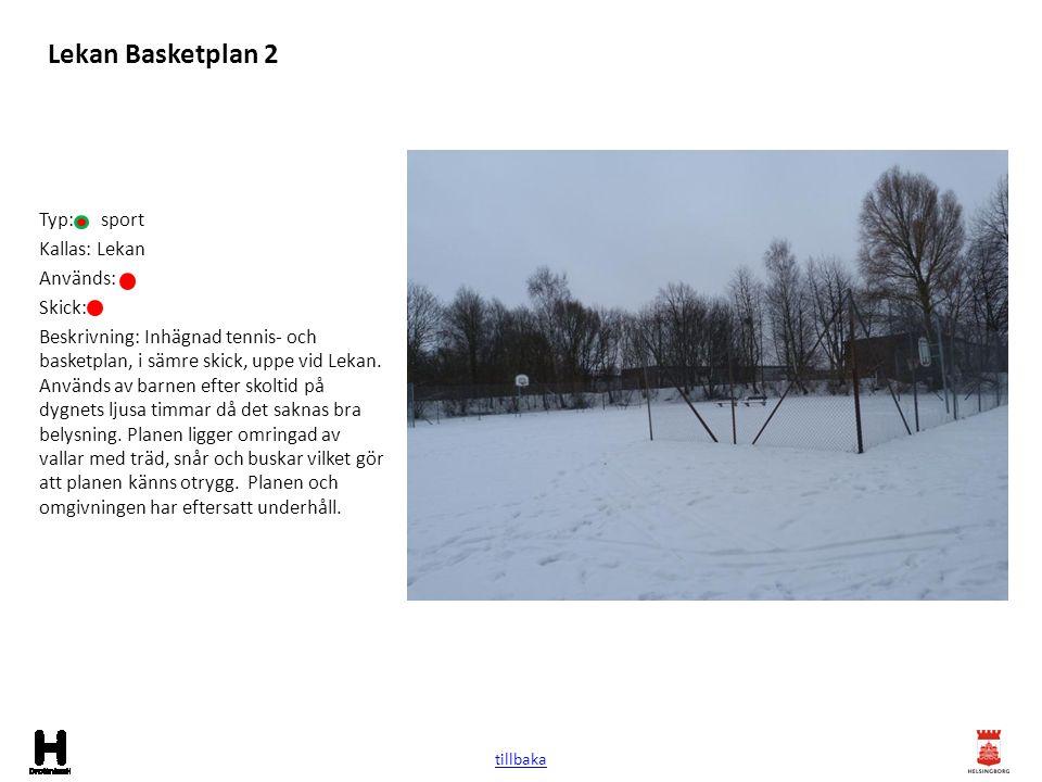 Lekan Basketplan 2 Typ: sport Kallas: Lekan Används: Skick: Beskrivning: Inhägnad tennis- och basketplan, i sämre skick, uppe vid Lekan. Används av ba