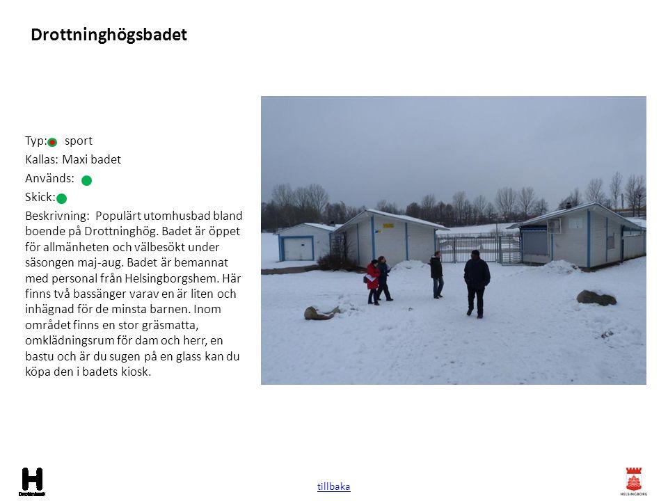 Drottninghögsbadet Typ: sport Kallas: Maxi badet Används: Skick: Beskrivning: Populärt utomhusbad bland boende på Drottninghög. Badet är öppet för all