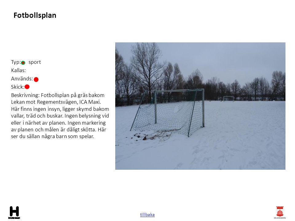 Fotbollsplan Typ: sport Kallas: Används: Skick: Beskrivning: Fotbollsplan på gräs bakom Lekan mot Regementsvägen, ICA Maxi. Här finns ingen insyn, lig