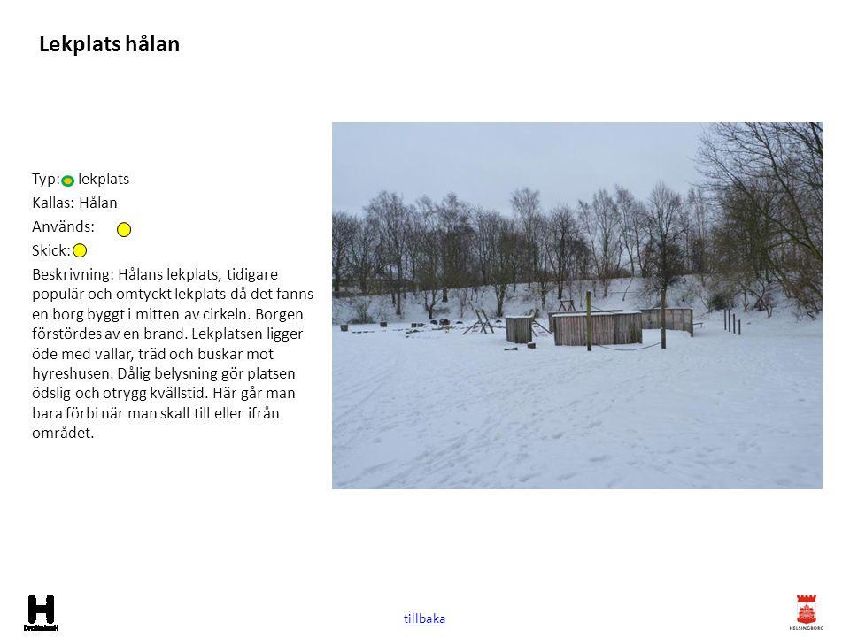 Lekplats hålan Typ: lekplats Kallas: Hålan Används: Skick: Beskrivning: Hålans lekplats, tidigare populär och omtyckt lekplats då det fanns en borg by
