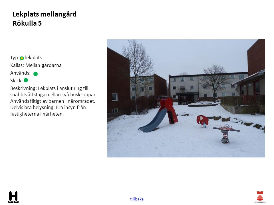 Lekplats mellangård Rökulla 5 Typ: lekplats Kallas: Mellan gårdarna Används: Skick: Beskrivning: Lekplats i anslutning till snabbtvättstuga mellan två