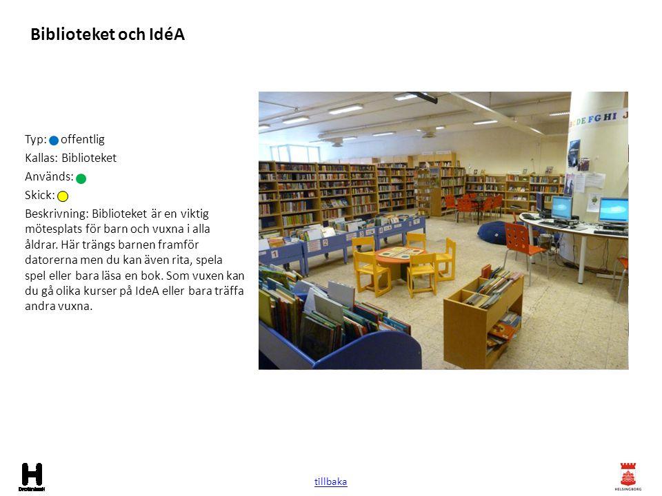 Biblioteket och IdéA Typ: offentlig Kallas: Biblioteket Används: Skick: Beskrivning: Biblioteket är en viktig mötesplats för barn och vuxna i alla åld