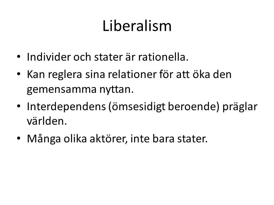 Liberalism • Individer och stater är rationella. • Kan reglera sina relationer för att öka den gemensamma nyttan. • Interdependens (ömsesidigt beroend