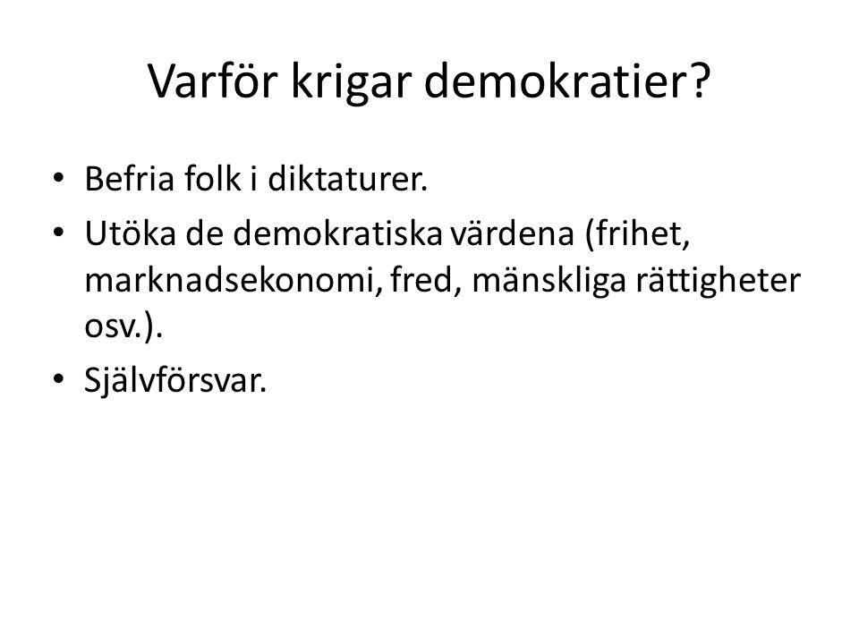 Varför krigar demokratier? • Befria folk i diktaturer. • Utöka de demokratiska värdena (frihet, marknadsekonomi, fred, mänskliga rättigheter osv.). •