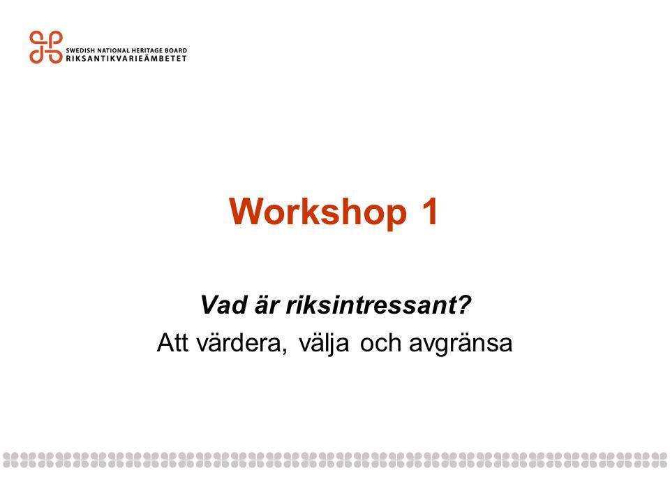 Workshop 1 Vad är riksintressant? Att värdera, välja och avgränsa