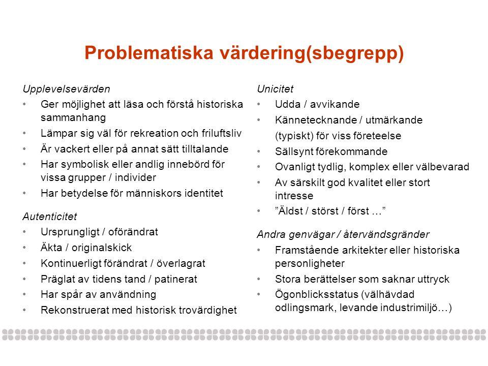 Problematiska värdering(sbegrepp) Upplevelsevärden •Ger möjlighet att läsa och förstå historiska sammanhang •Lämpar sig väl för rekreation och friluft