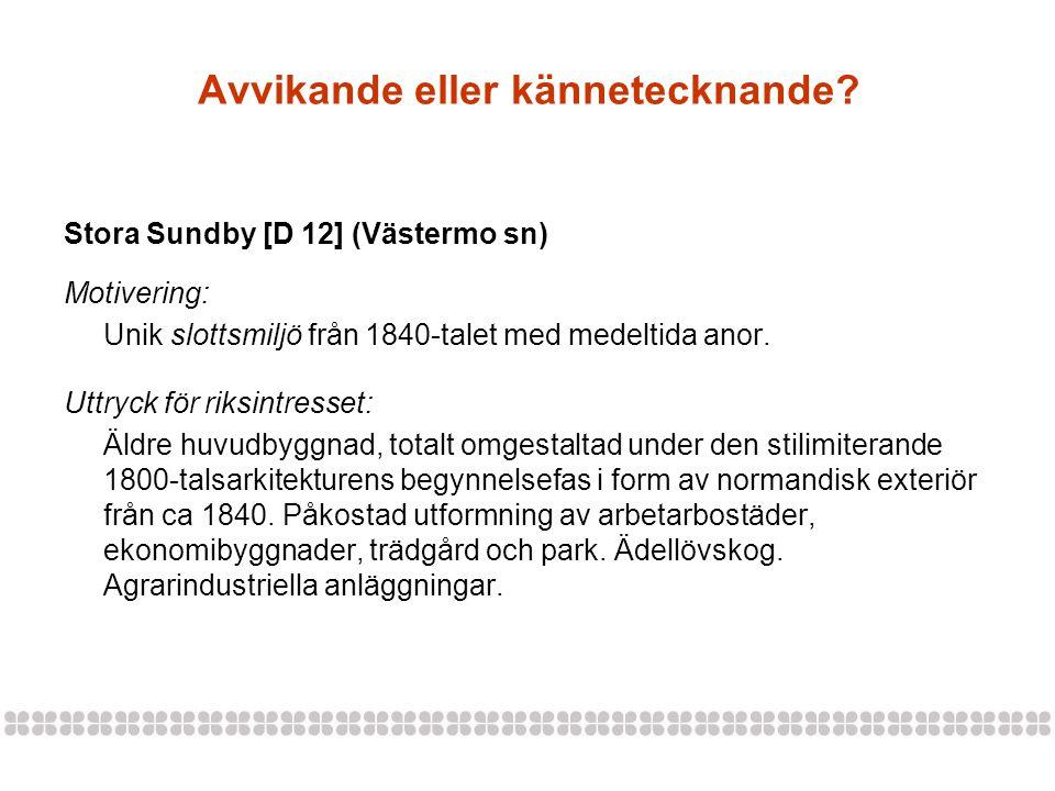 Avvikande eller kännetecknande? Stora Sundby [D 12] (Västermo sn) Motivering: Unik slottsmiljö från 1840-talet med medeltida anor. Uttryck för riksint