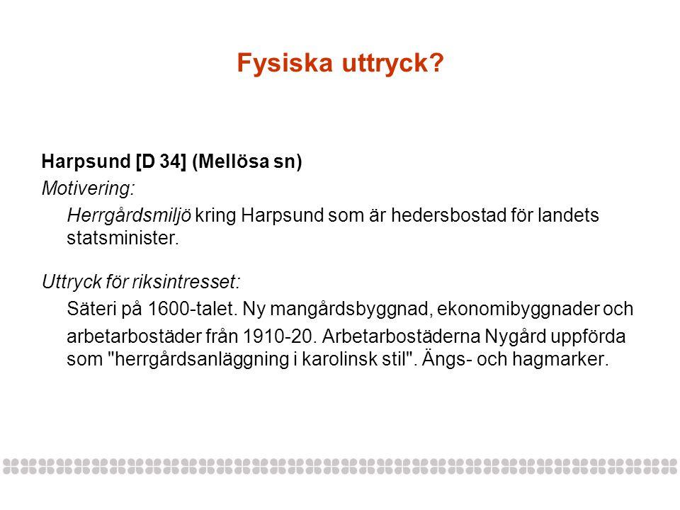 Fysiska uttryck? Harpsund [D 34] (Mellösa sn) Motivering: Herrgårdsmiljö kring Harpsund som är hedersbostad för landets statsminister. Uttryck för rik