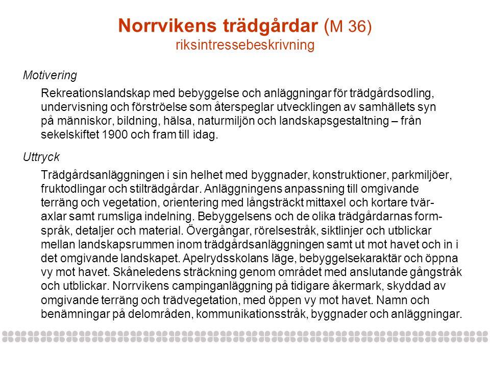 Norrvikens trädgårdar ( M 36) riksintressebeskrivning Motivering Rekreationslandskap med bebyggelse och anläggningar för trädgårdsodling, undervisning