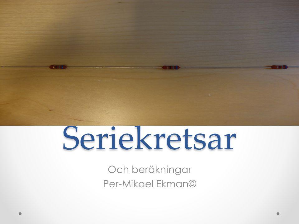 Seriekretsar Och beräkningar Per-Mikael Ekman©