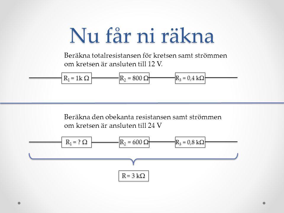 Nu får ni räkna Beräkna totalresistansen för kretsen samt strömmen om kretsen är ansluten till 12 V. R 1 = 1k Ω R 2 = 800 Ω R 3 = 0,4 kΩ Beräkna den o