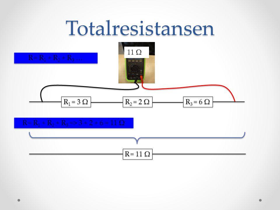 Totalresistansen R 1 = 3 Ω R 2 = 2 Ω R 3 = 6 Ω R = R 1 + R 2 + R 3 … 11 Ω R = R 1 + R 2 + R 3 => 3 + 2 + 6 = 11 Ω R = 11 Ω