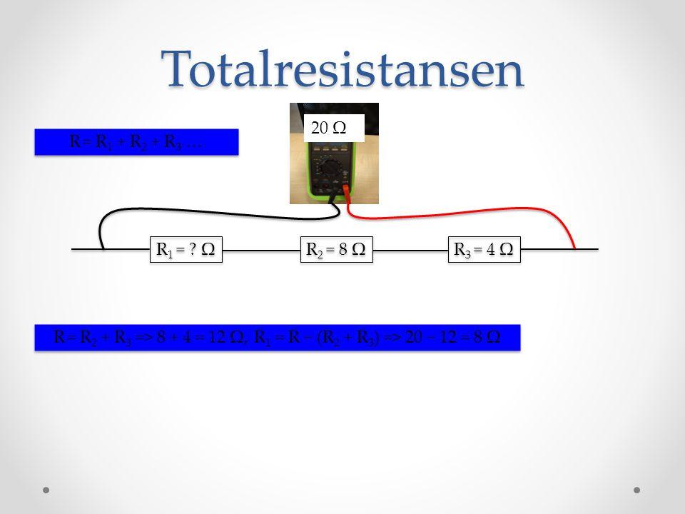 Totalresistansen R 1 = ? Ω R 2 = 8 Ω R 3 = 4 Ω R = R 1 + R 2 + R 3 … 20 Ω R = R 2 + R 3 => 8 + 4 = 12 Ω, R 1 = R − (R 2 + R 3 ) => 20 − 12 = 8 Ω