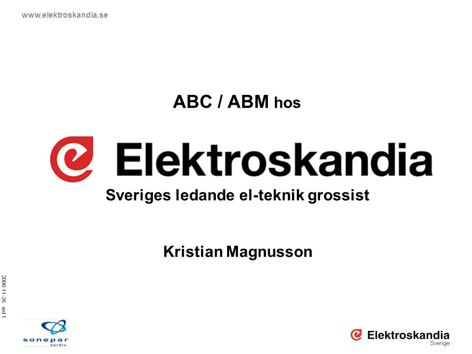 2008-11-26 sid 1 www.elektroskandia.se ABC / ABM hos Sveriges ledande el-teknik grossist Kristian Magnusson