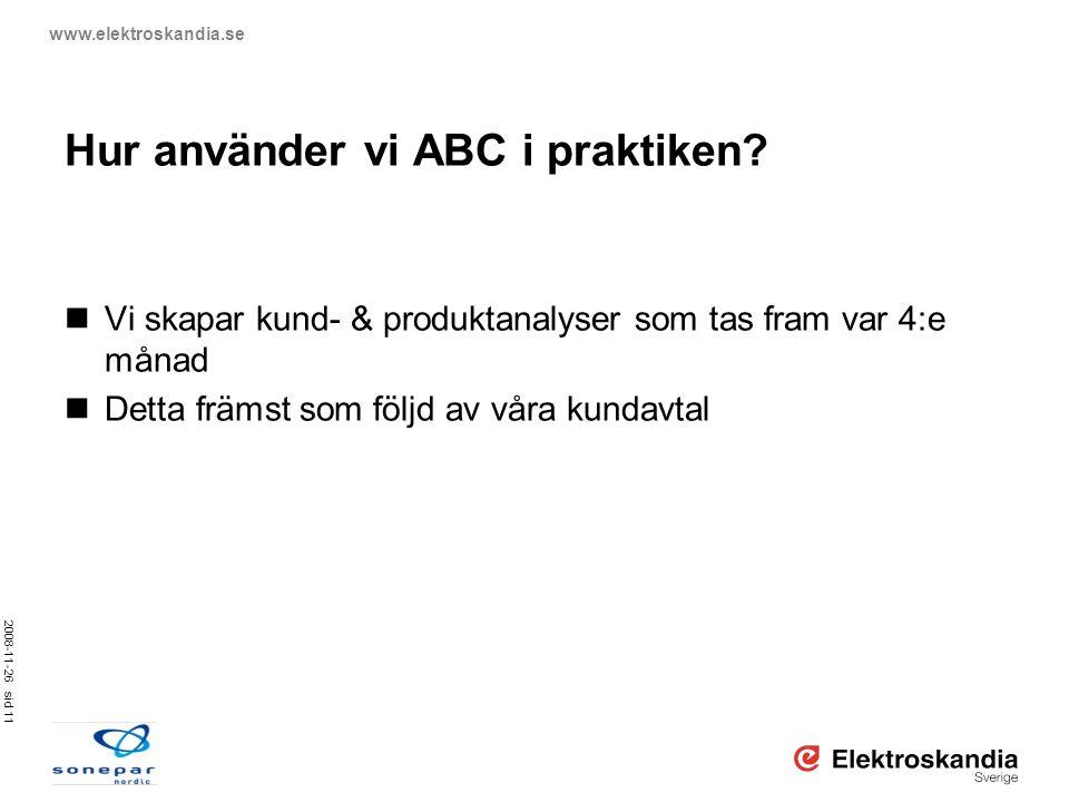 2008-11-26 sid 11 www.elektroskandia.se Hur använder vi ABC i praktiken?  Vi skapar kund- & produktanalyser som tas fram var 4:e månad  Detta främst