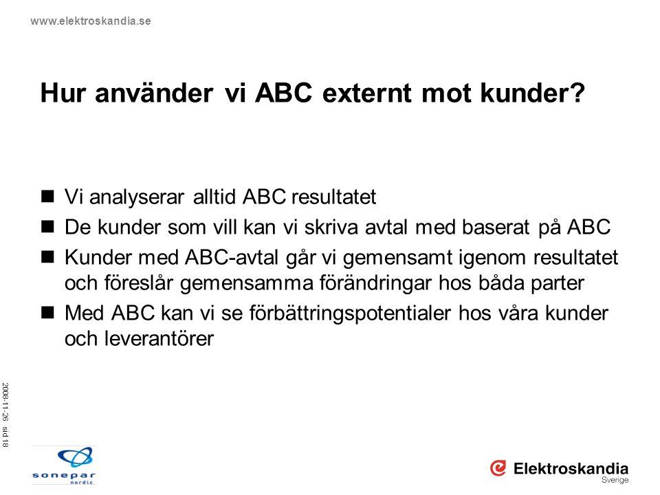 2008-11-26 sid 18 www.elektroskandia.se Hur använder vi ABC externt mot kunder?  Vi analyserar alltid ABC resultatet  De kunder som vill kan vi skri