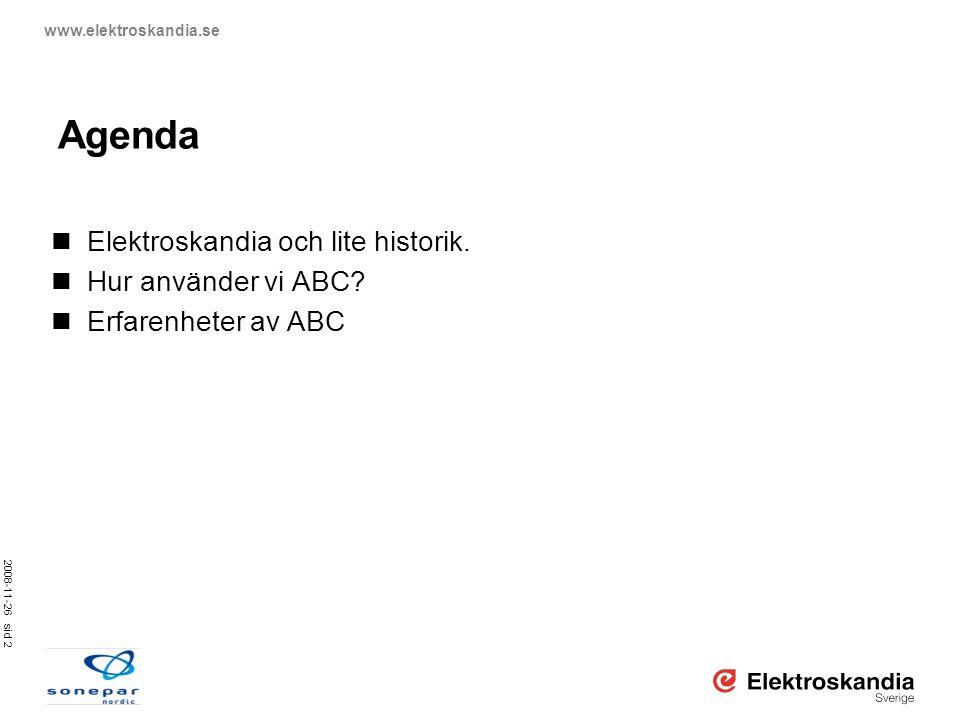 2008-11-26 sid 2 www.elektroskandia.se Agenda  Elektroskandia och lite historik.  Hur använder vi ABC?  Erfarenheter av ABC