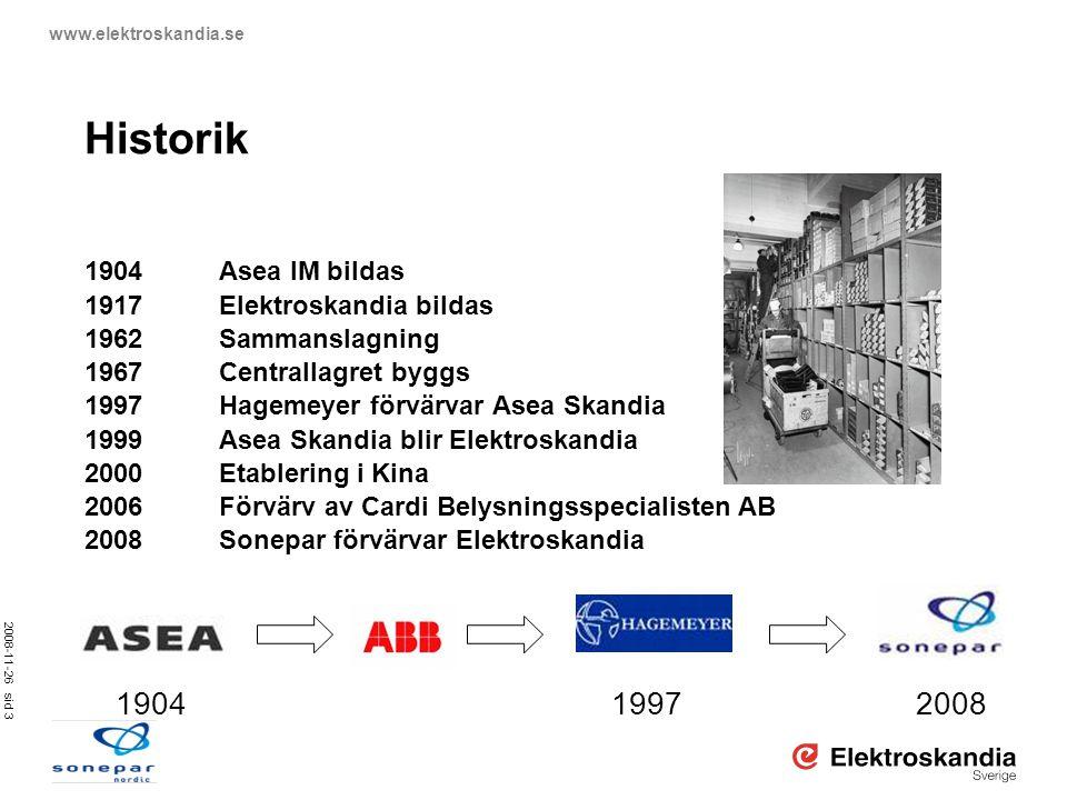 2008-11-26 sid 3 www.elektroskandia.se Historik 1904Asea IM bildas 1917Elektroskandia bildas 1962Sammanslagning 1967Centrallagret byggs 1997Hagemeyer