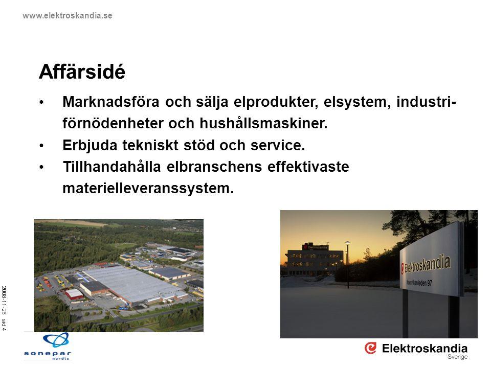 2008-11-26 sid 4 www.elektroskandia.se Affärsidé • Marknadsföra och sälja elprodukter, elsystem, industri- förnödenheter och hushållsmaskiner. • Erbju
