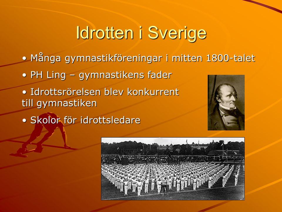 Idrotten i Sverige • Många gymnastikföreningar i mitten 1800-talet • PH Ling – gymnastikens fader • Idrottsrörelsen blev konkurrent till gymnastiken •