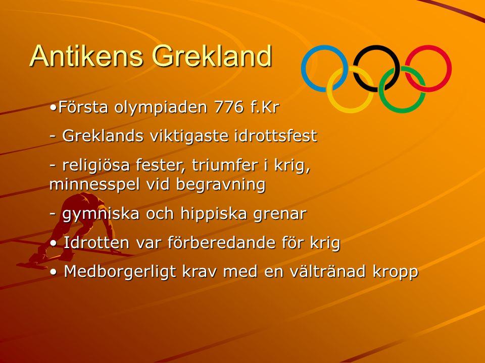 Antikens Grekland •Första olympiaden 776 f.Kr - Greklands viktigaste idrottsfest - religiösa fester, triumfer i krig, minnesspel vid begravning - gymn