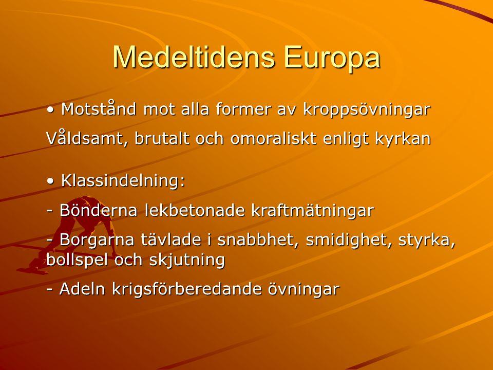 Medeltidens Europa • Motstånd mot alla former av kroppsövningar Våldsamt, brutalt och omoraliskt enligt kyrkan • Klassindelning: - Bönderna lekbetonad