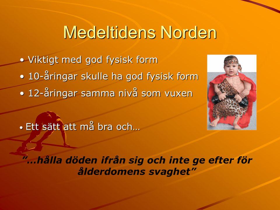 """Medeltidens Norden • Viktigt med god fysisk form • 10-åringar skulle ha god fysisk form • 12-åringar samma nivå som vuxen • Ett sätt att må bra och… """""""