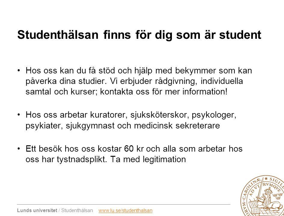Lunds universitet / Studenthälsan www.lu.se/studenthalsanwww.lu.se/studenthalsan Studenthälsan finns för dig som är student •Hos oss kan du få stöd och hjälp med bekymmer som kan påverka dina studier.