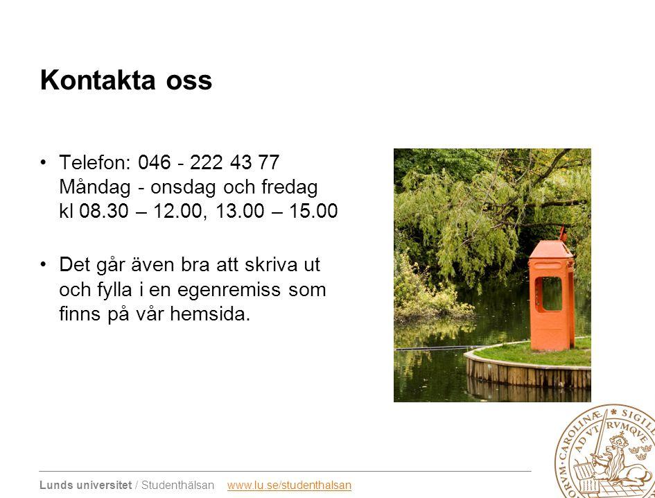 Lunds universitet / Studenthälsan www.lu.se/studenthalsanwww.lu.se/studenthalsan Kontakta oss •Telefon: 046 - 222 43 77 Måndag - onsdag och fredag kl 08.30 – 12.00, 13.00 – 15.00 •Det går även bra att skriva ut och fylla i en egenremiss som finns på vår hemsida.