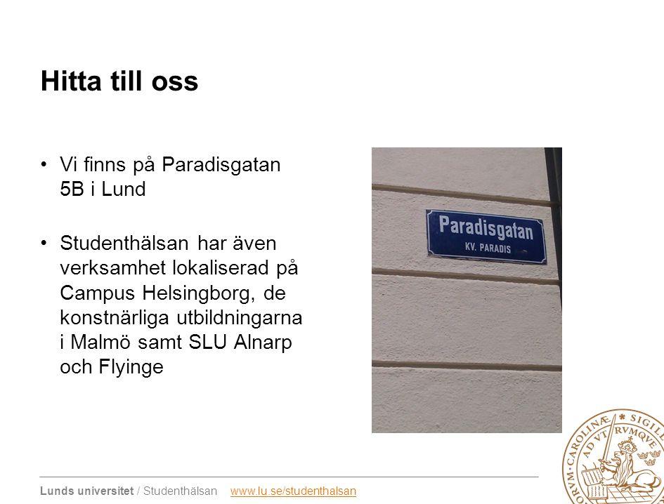 Lunds universitet / Studenthälsan www.lu.se/studenthalsanwww.lu.se/studenthalsan Hitta till oss •Vi finns på Paradisgatan 5B i Lund •Studenthälsan har även verksamhet lokaliserad på Campus Helsingborg, de konstnärliga utbildningarna i Malmö samt SLU Alnarp och Flyinge