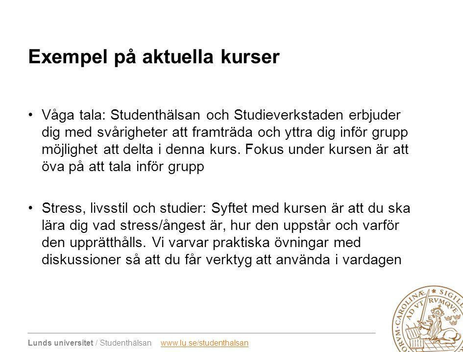 Lunds universitet / Studenthälsan www.lu.se/studenthalsanwww.lu.se/studenthalsan Exempel på aktuella kurser •Våga tala: Studenthälsan och Studieverkstaden erbjuder dig med svårigheter att framträda och yttra dig inför grupp möjlighet att delta i denna kurs.