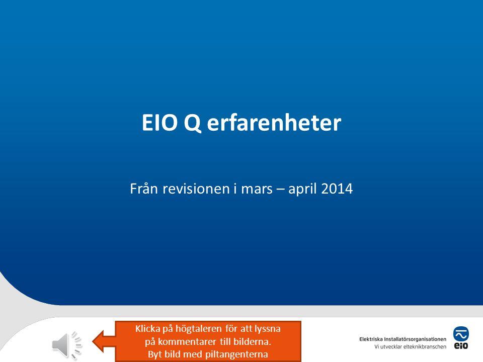 EIO Q erfarenheter Från revisionen i mars – april 2014 Klicka på högtaleren för att lyssna på kommentarer till bilderna.