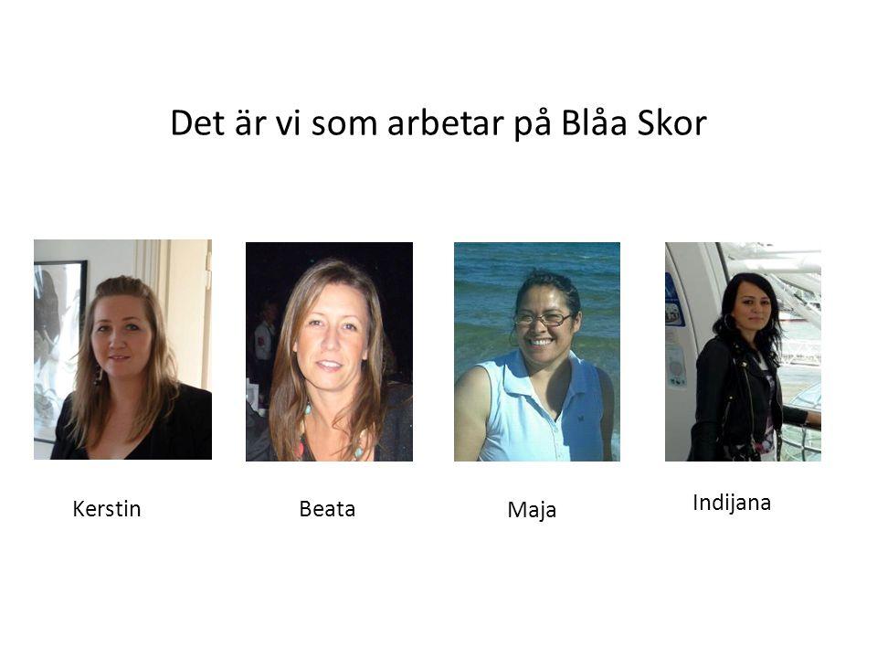 Det är vi som arbetar på Blåa Skor kan Kerstin Indiana Beata Katta Indijana an Maja BeataKerstin
