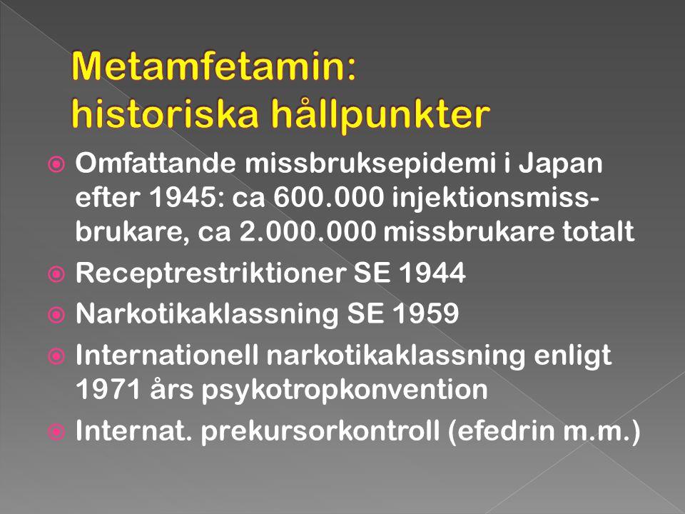  Omfattande missbruksepidemi i Japan efter 1945: ca 600.000 injektionsmiss- brukare, ca 2.000.000 missbrukare totalt  Receptrestriktioner SE 1944 