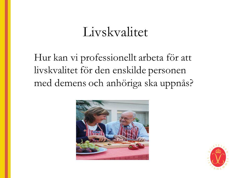 Hur kan vi professionellt arbeta för att livskvalitet för den enskilde personen med demens och anhöriga ska uppnås?
