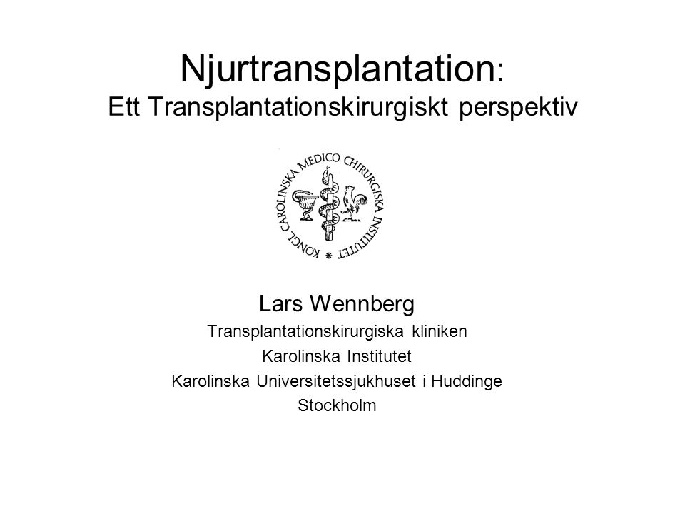 Njurtransplantation i Stockholm –1a i världen •1954 (Murray, Merrill) –1a i Stockholm •1964 (Franksson) –Hur många (2008) •Sverige: 11 757 st •Stockholm: 2 767 st –89-62 st/år