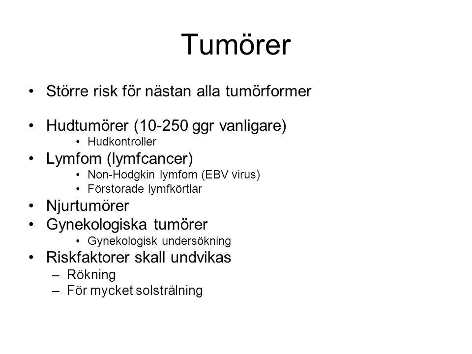 Tumörer •Större risk för nästan alla tumörformer •Hudtumörer (10-250 ggr vanligare) •Hudkontroller •Lymfom (lymfcancer) •Non-Hodgkin lymfom (EBV virus