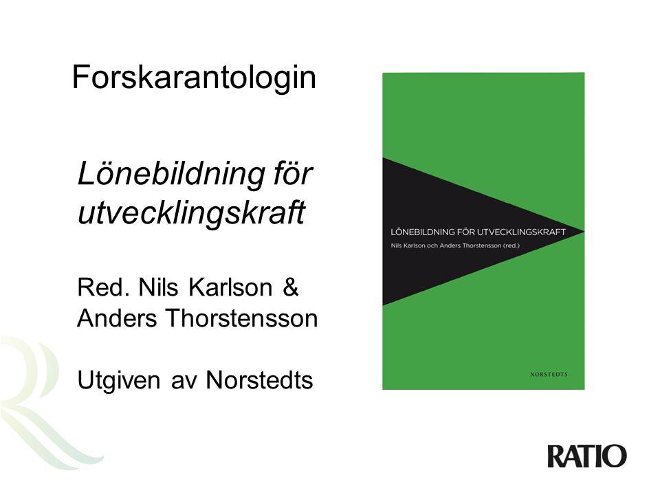 Forskarantologin Lönebildning för utvecklingskraft Red. Nils Karlson & Anders Thorstensson Utgiven av Norstedts