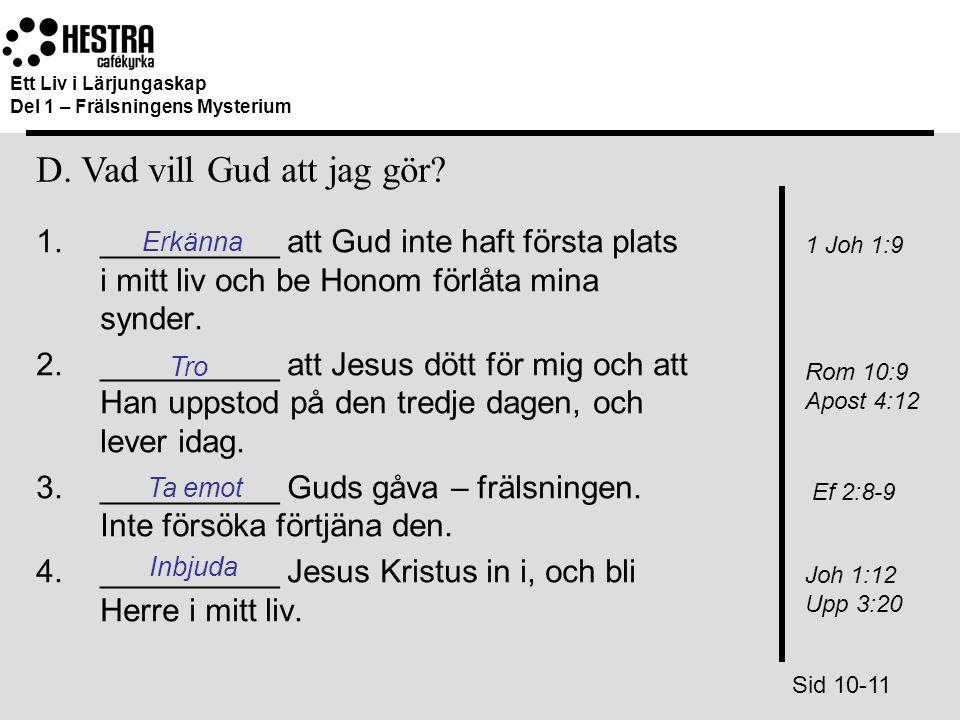 1.__________ att Gud inte haft första plats i mitt liv och be Honom förlåta mina synder. 2.__________ att Jesus dött för mig och att Han uppstod på de