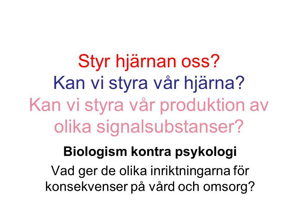 Biologism kontra psykologi Vad ger de olika inriktningarna för konsekvenser på vård och omsorg? Styr hjärnan oss? Kan vi styra vår hjärna? Kan vi styr